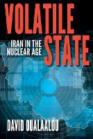Volatile State: Iran in the Nuclear Age