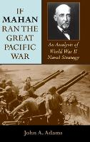 If Mahan Ran the Great Pacific War: ...