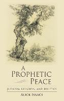 A Prophetic Peace: Judaism, Religion,...