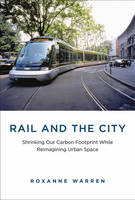 Rail and the City: Shrinking Our...