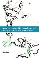 Mapping Israel, Mapping Palestine: ...