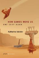 How Games Move Us: Emotion by Design