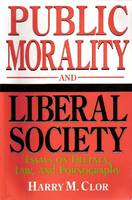 Public Morality and Liberal Society: Essays on Decency, Law and Pornography