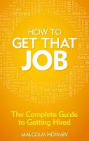 How to Get That Job: The Complete...