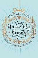 Unearthly Beauty: Through Advent with...