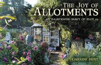Joy of Allotments: An Illustrated...