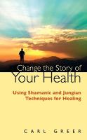 Change the Story of Your Health: ...