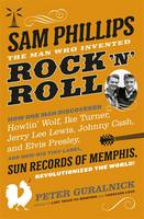 Sam Phillips: The Man Who Invented...