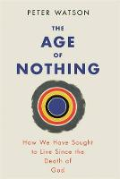 The Age of Nothing: How We Have ...