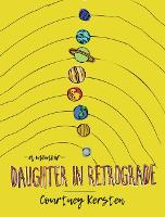 Daughter in Retrograde: A Memoir