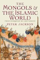 The Mongols and the Islamic World:...