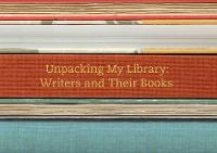 Unpacking My Library: Writers and...