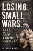 Losing Small Wars: British Military...