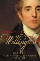 Wellington: Waterloo and the Fortunes...