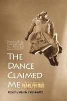 The Dance Claimed Me: A Biography of...