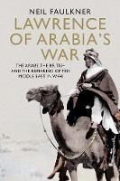 Lawrence of Arabia's War: The Arabs,...