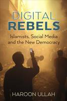 Digital Rebels: Islamists, Social...