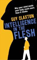 Intelligence in the Flesh: Why Your...