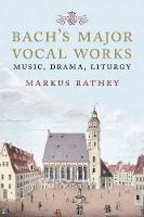 Bach's Major Vocal Works: Music,...