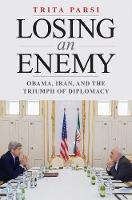 Losing an Enemy: Obama, Iran, and the...