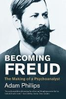 Becoming Freud: The Making of a...