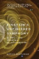 Einstein's Unfinished Symphony: The...