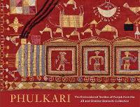 Phulkari: The Embroidered Textiles of...