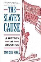 The Slave's Cause: A History of...