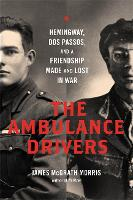 The Ambulance Drivers: Hemingway, Dos...