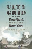 City on a Grid: How New York Became...