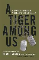 A Tiger Among Us: A Story of Valor in...