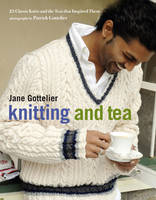 Knitting and Tea: 25 Classic Knits ...