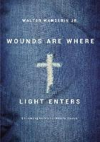 Wounds Are Where Light Enters: ...