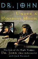 Under a Hoodoo Moon: The Life of Dr...