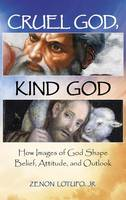 Cruel God, Kind God: How Images of ...