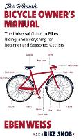 The Ultimate Bicycle Owner's Manual:...