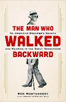 The Man Who Walked Backward: An...