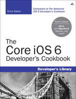 The Core iOS 6 Developer's Cookbook:...