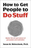 How to Get People to Do Stuff: Master...