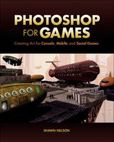 Photoshop for Games: Creating Art for...