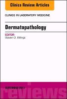 Dermatopathology, An Issue of Clinics...