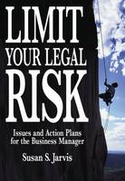 Limit Your Legal Risk: Issues and...