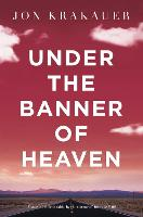 Under The Banner of Heaven: A Story ...