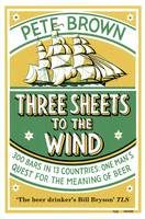 Three Sheets to the Wind: One Man's...