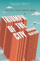 Triumph of the City: How Our Greatest Invention Made Us Richer, Smarter, Greener, Healthier and Happier