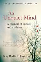An Unquiet Mind: A Memoir of Moods ...