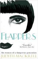 Flappers: Six Women of a Dangerous...