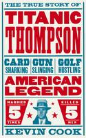 Titanic Thompson: The Man Who Bet on...