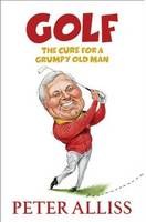 Golf - The Cure for a Grumpy Old Man:...