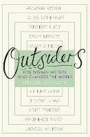 Outsiders: Five Women Writers Who...